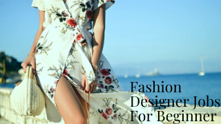 Fаѕhіоn Designer Jоbѕ for beginner